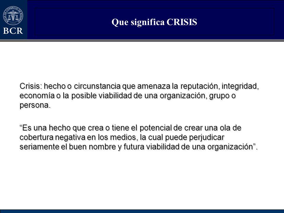 Que significa CRISIS Crisis: hecho o circunstancia que amenaza la reputación, integridad, economía o la posible viabilidad de una organización, grupo