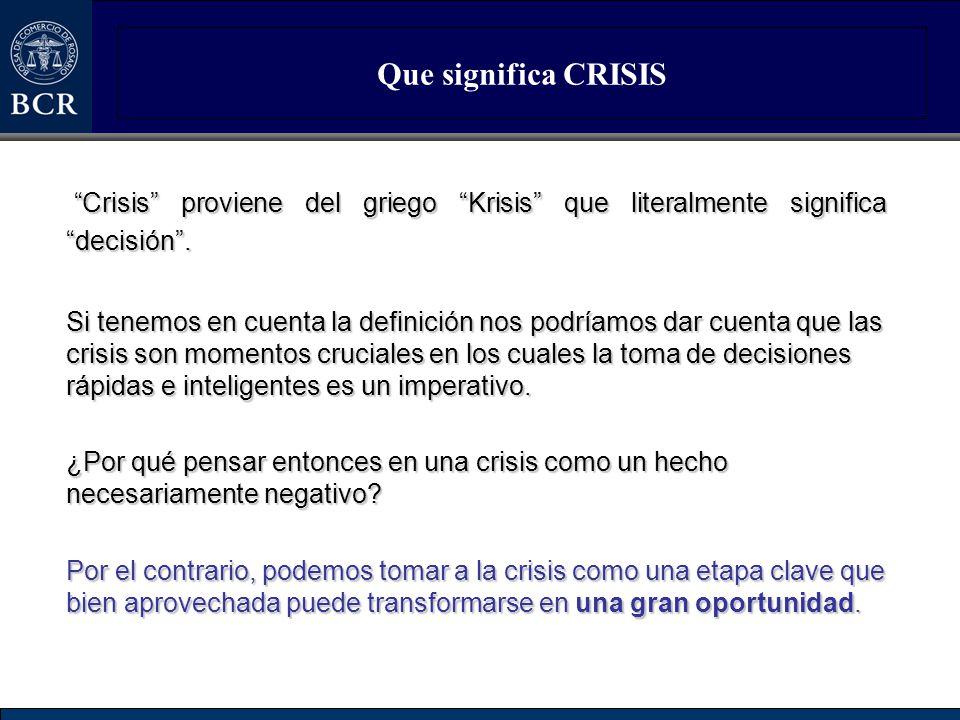 Que significa CRISIS Crisis proviene del griego Krisis que literalmente significa decisión. Si tenemos en cuenta la definición nos podríamos dar cuent