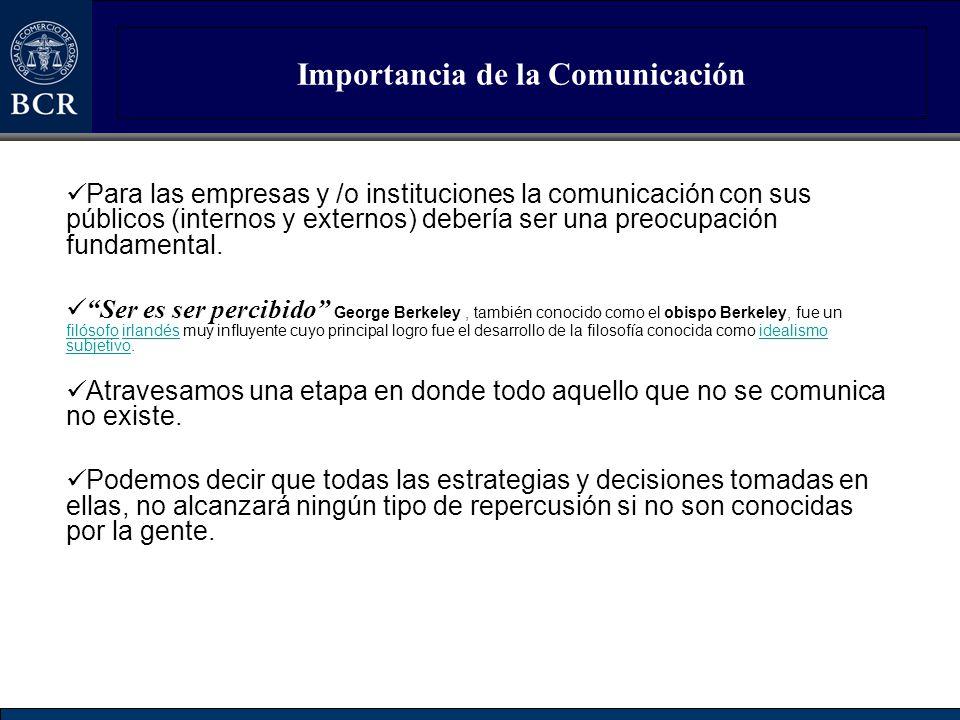 Importancia de la Comunicación La importancia de la comunicación reside en que a través suyo se ponen en acto a los ojos del público todas las estrategias planificadas por la institución.