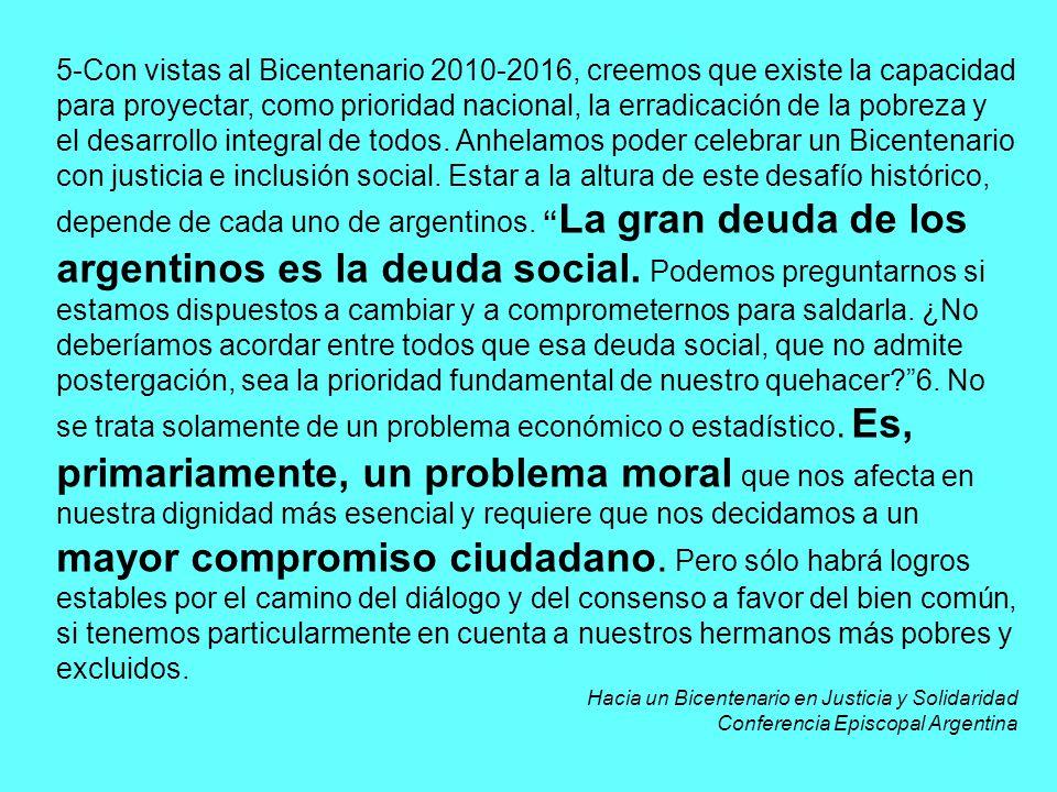 5-Con vistas al Bicentenario 2010-2016, creemos que existe la capacidad para proyectar, como prioridad nacional, la erradicación de la pobreza y el de
