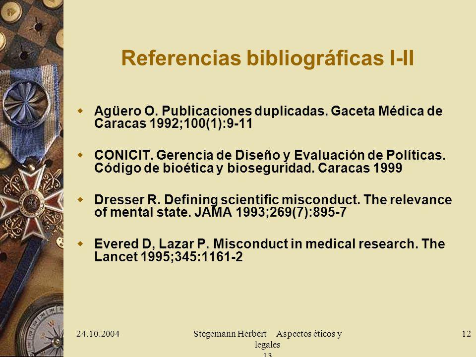 24.10.2004Stegemann Herbert Aspectos éticos y legales 13 12 Referencias bibliográficas I-II Agüero O.