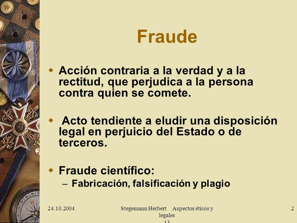 24.10.2004Stegemann Herbert Aspectos éticos y legales 13 2 Fraude Acción contraria a la verdad y a la rectitud, que perjudica a la persona contra quie