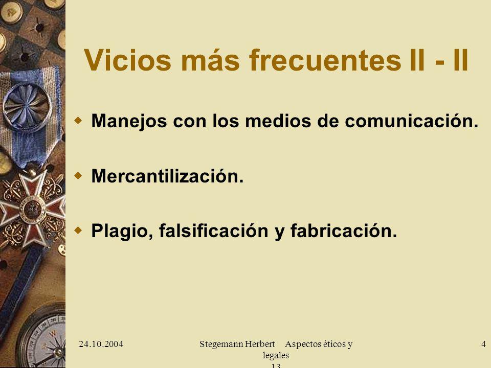 24.10.2004Stegemann Herbert Aspectos éticos y legales 13 4 Vicios más frecuentes II - II Manejos con los medios de comunicación. Mercantilización. Pla