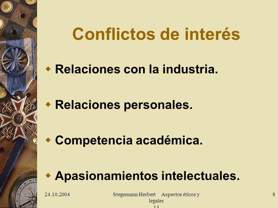 24.10.2004Stegemann Herbert Aspectos éticos y legales 13 8 Conflictos de interés Relaciones con la industria. Relaciones personales. Competencia acadé