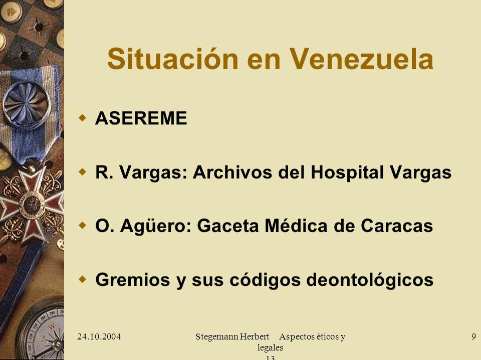 24.10.2004Stegemann Herbert Aspectos éticos y legales 13 9 Situación en Venezuela ASEREME R. Vargas: Archivos del Hospital Vargas O. Agüero: Gaceta Mé