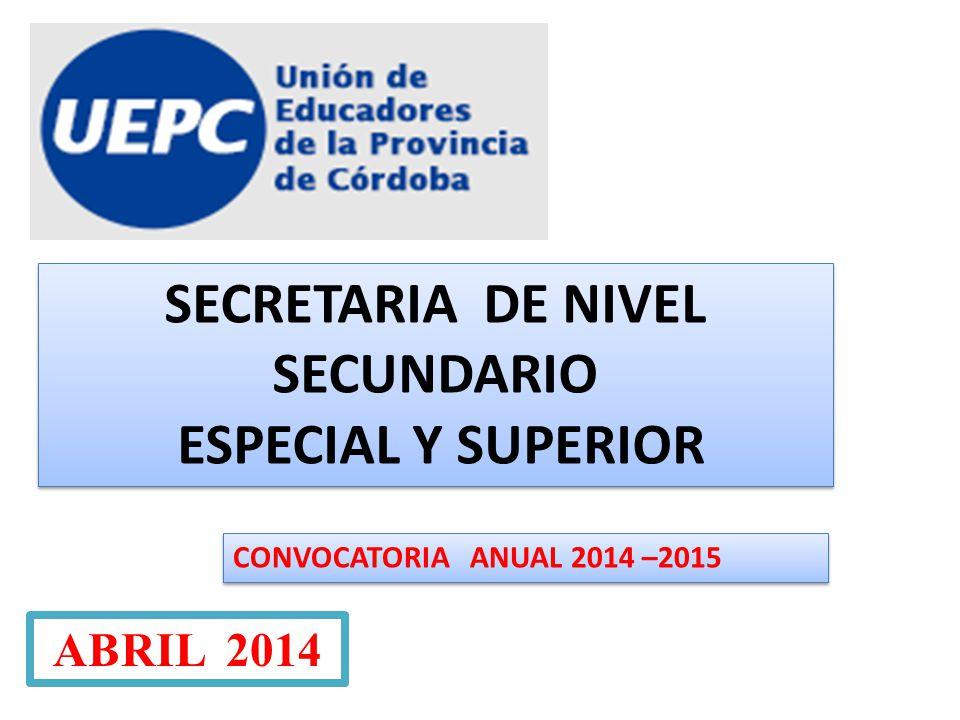SECRETARIA DE NIVEL SECUNDARIO ESPECIAL Y SUPERIOR SECRETARIA DE NIVEL SECUNDARIO ESPECIAL Y SUPERIOR ABRIL 2014 CONVOCATORIA ANUAL 2014 –2015