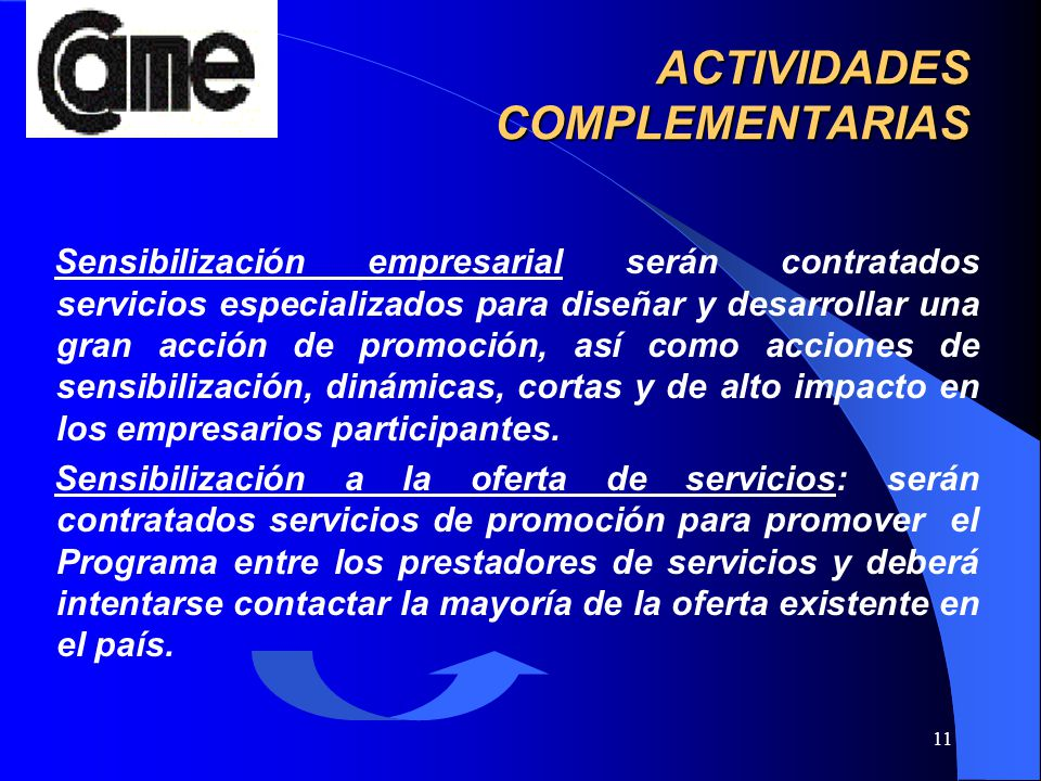 11 ACTIVIDADES COMPLEMENTARIAS Sensibilización empresarial serán contratados servicios especializados para diseñar y desarrollar una gran acción de pr