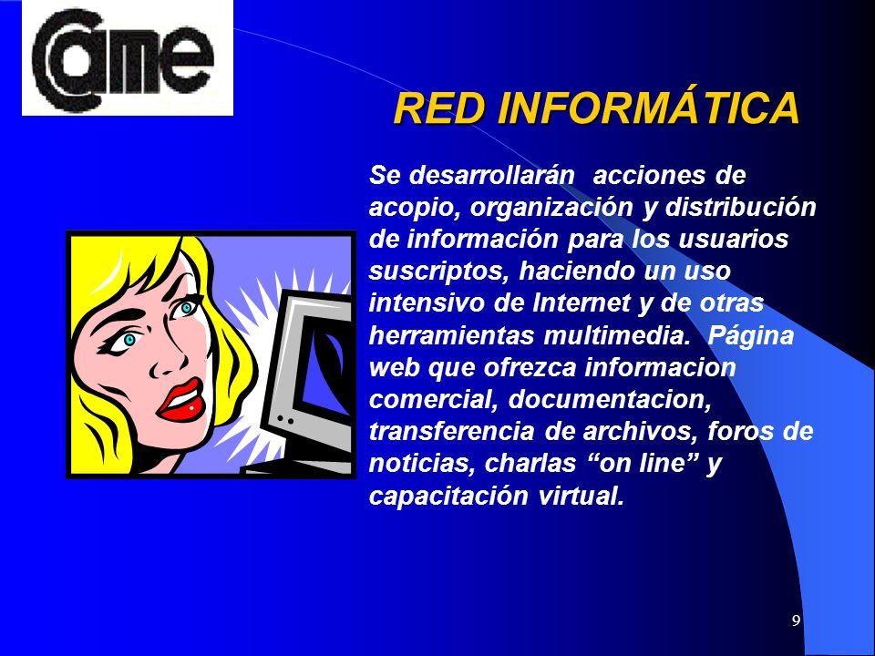 9 RED INFORMÁTICA Se desarrollarán acciones de acopio, organización y distribución de información para los usuarios suscriptos, haciendo un uso intens