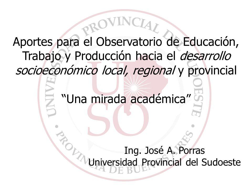 Aportes para el Observatorio de Educación, Trabajo y Producción hacia el desarrollo socioeconómico local, regional y provincial Una mirada académica Ing.