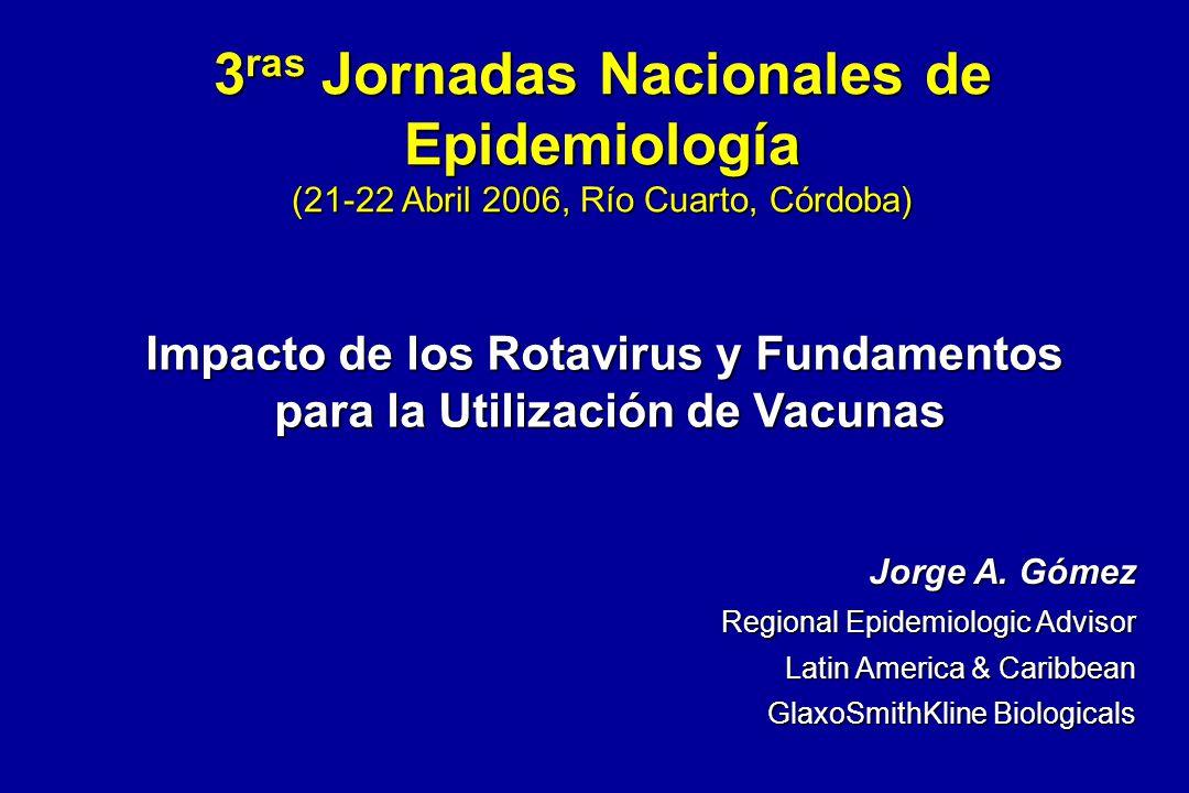 Jorge A. Gómez Regional Epidemiologic Advisor Latin America & Caribbean GlaxoSmithKline Biologicals 3 ras Jornadas Nacionales de Epidemiología (21-22