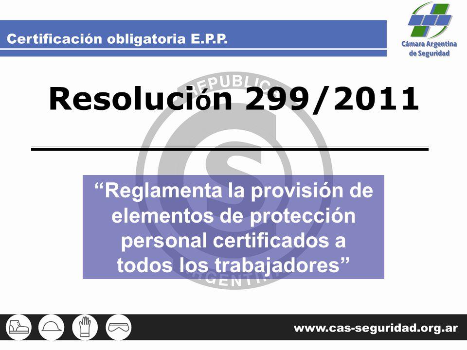 Resoluci ó n 299/2011 Reglamenta la provisión de elementos de protección personal certificados a todos los trabajadores