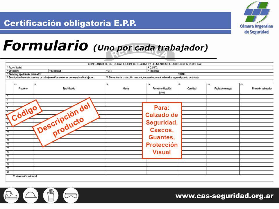 Formulario (Uno por cada trabajador) Código Descripción del producto Para: Calzado de Seguridad, Cascos, Guantes, Protección Visual