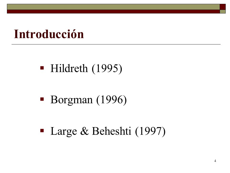 4 Introducción Hildreth (1995) Borgman (1996) Large & Beheshti (1997)