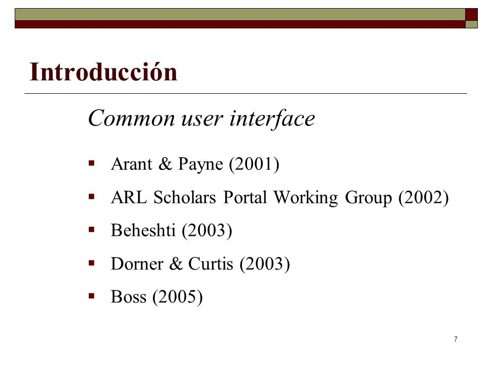 7 Introducción Common user interface Arant & Payne (2001) ARL Scholars Portal Working Group (2002) Beheshti (2003) Dorner & Curtis (2003) Boss (2005)