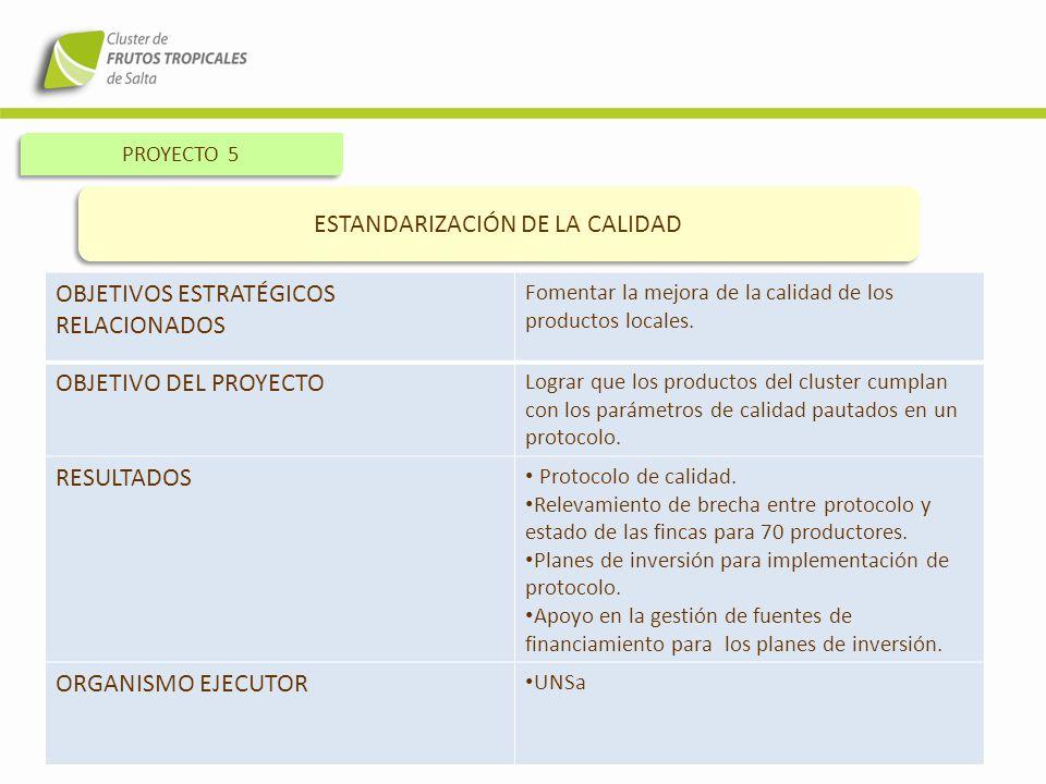 PROYECTO 5 ESTANDARIZACIÓN DE LA CALIDAD OBJETIVOS ESTRATÉGICOS RELACIONADOS Fomentar la mejora de la calidad de los productos locales. OBJETIVO DEL P