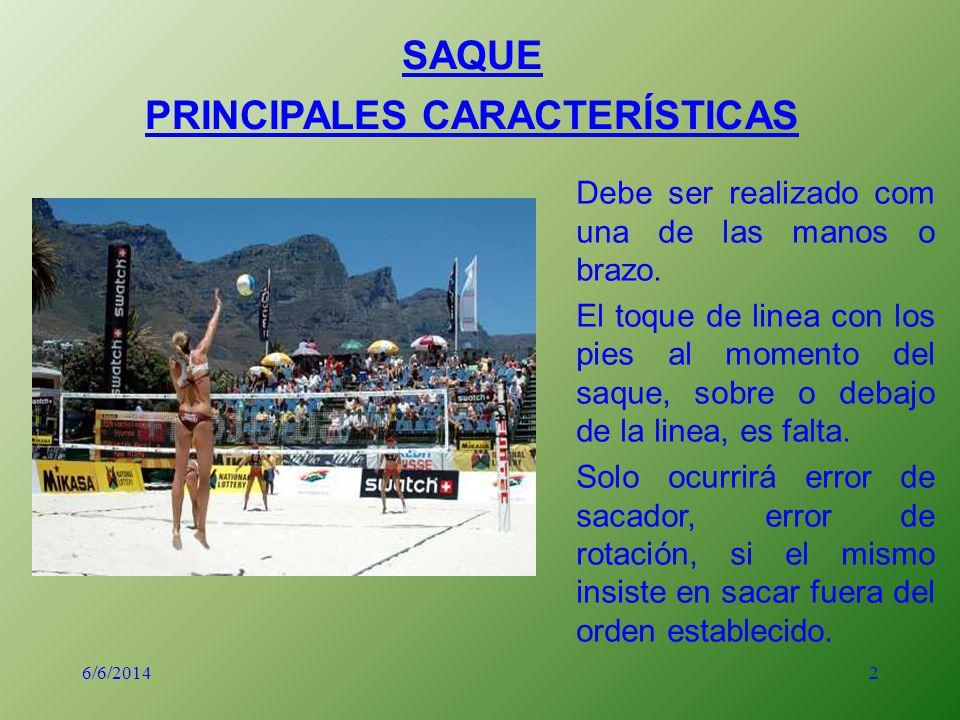 2 SAQUE PRINCIPALES CARACTERÍSTICAS Debe ser realizado com una de las manos o brazo. El toque de linea con los pies al momento del saque, sobre o deba