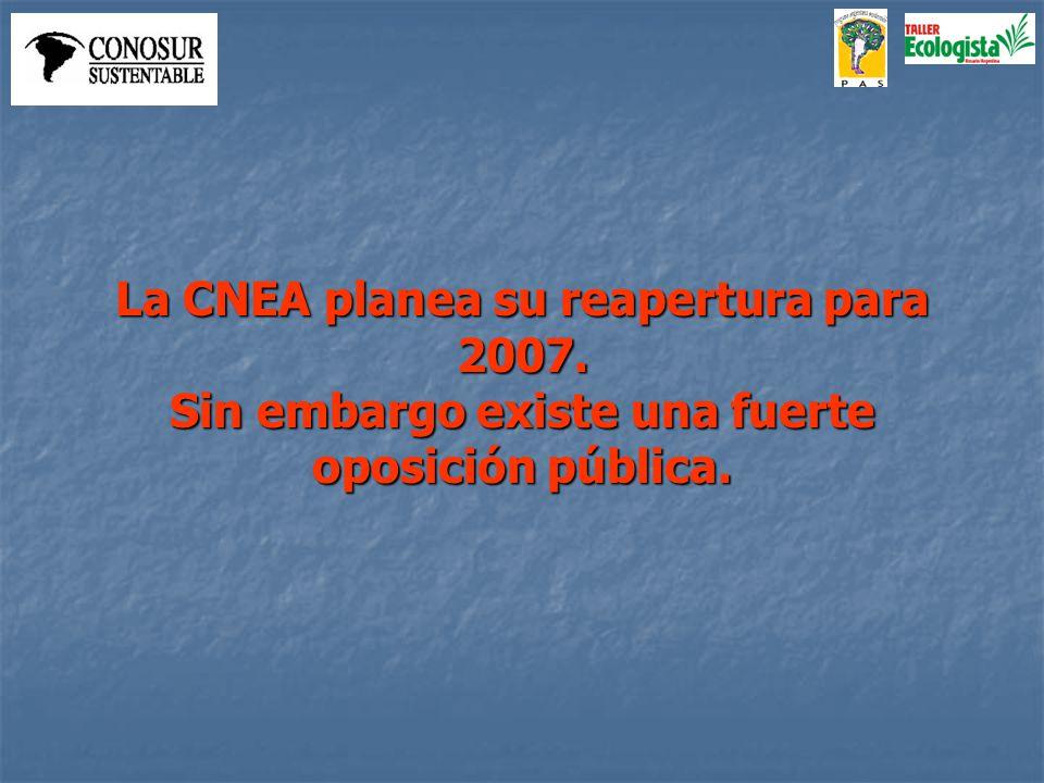La CNEA planea su reapertura para 2007. Sin embargo existe una fuerte oposición pública.