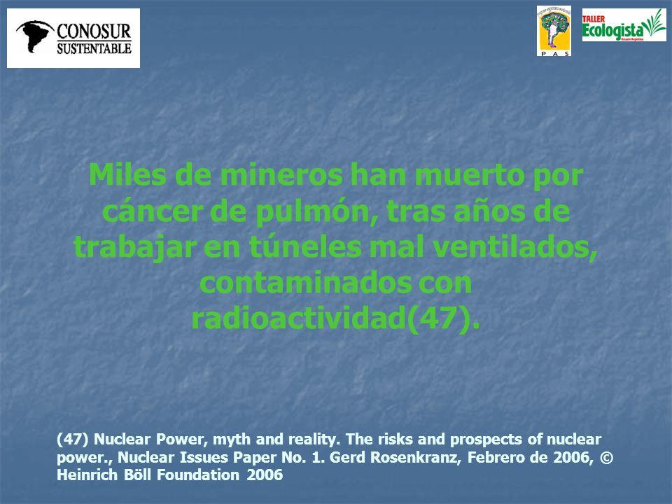 Miles de mineros han muerto por cáncer de pulmón, tras años de trabajar en túneles mal ventilados, contaminados con radioactividad(47).