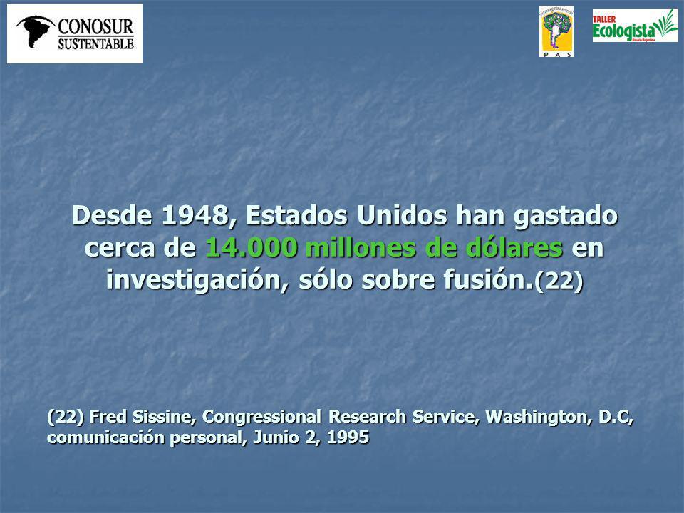 Desde 1948, Estados Unidos han gastado cerca de 14.000 millones de dólares en investigación, sólo sobre fusión.