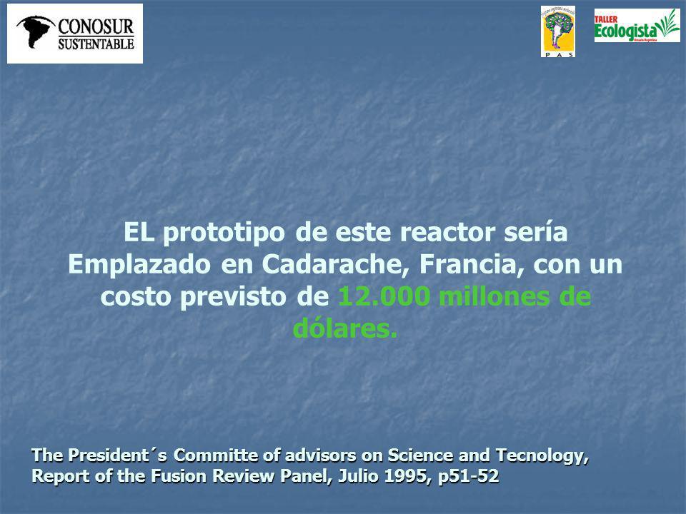 EL prototipo de este reactor sería Emplazado en Cadarache, Francia, con un costo previsto de 12.000 millones de dólares.
