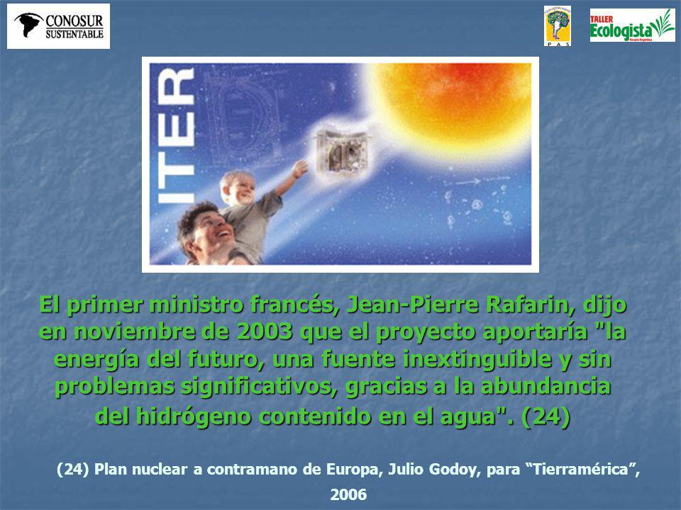 El primer ministro francés, Jean-Pierre Rafarin, dijo en noviembre de 2003 que el proyecto aportaría la energía del futuro, una fuente inextinguible y sin problemas significativos, gracias a la abundancia del hidrógeno contenido en el agua .