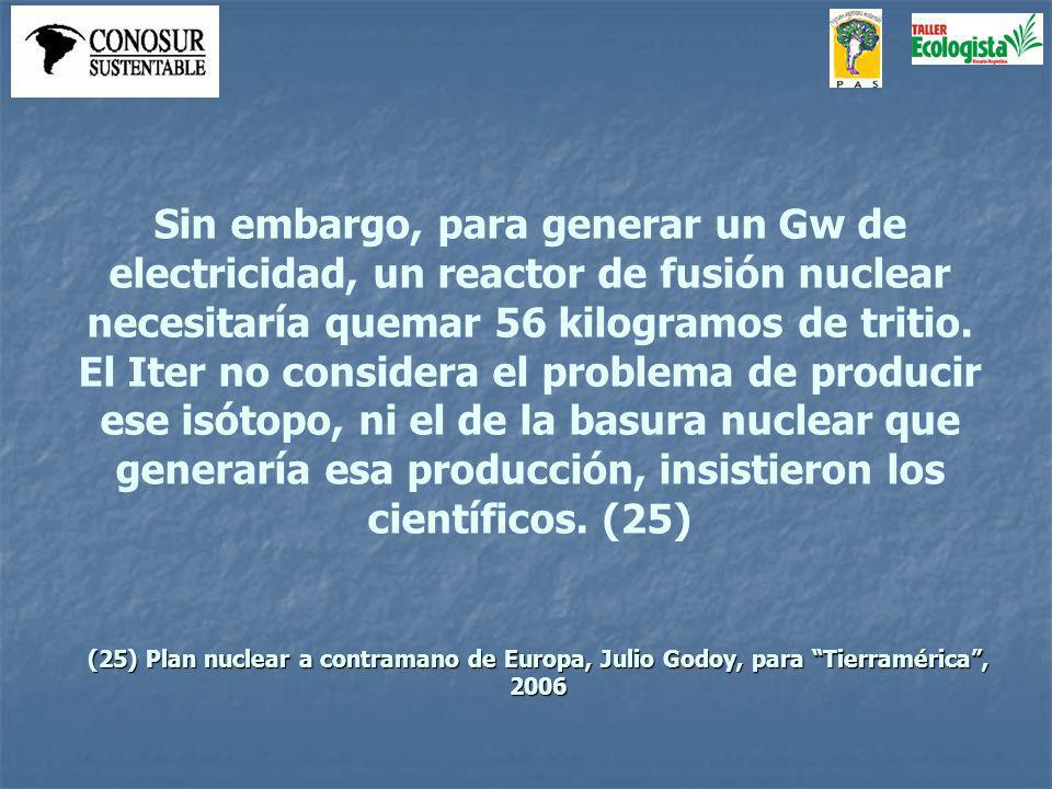 Sin embargo, para generar un Gw de electricidad, un reactor de fusión nuclear necesitaría quemar 56 kilogramos de tritio.