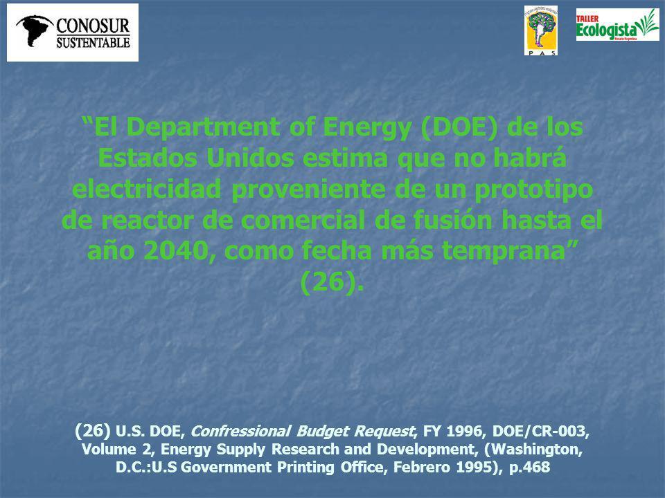 El Department of Energy (DOE) de los Estados Unidos estima que no habrá electricidad proveniente de un prototipo de reactor de comercial de fusión hasta el año 2040, como fecha más temprana (26).