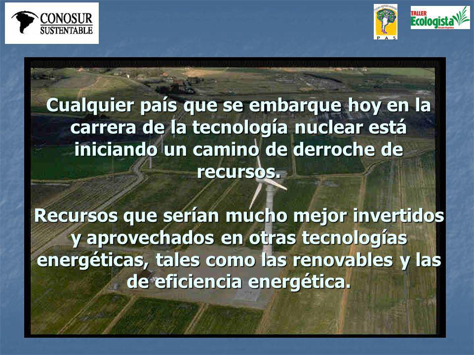Cualquier país que se embarque hoy en la carrera de la tecnología nuclear está iniciando un camino de derroche de recursos.