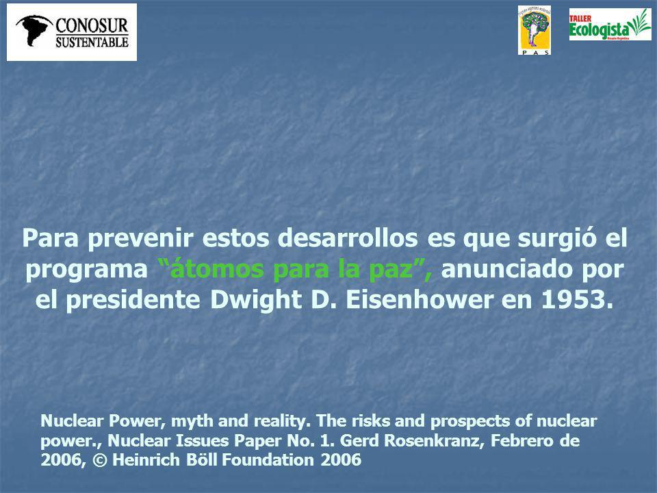 Para prevenir estos desarrollos es que surgió el programa átomos para la paz, anunciado por el presidente Dwight D.