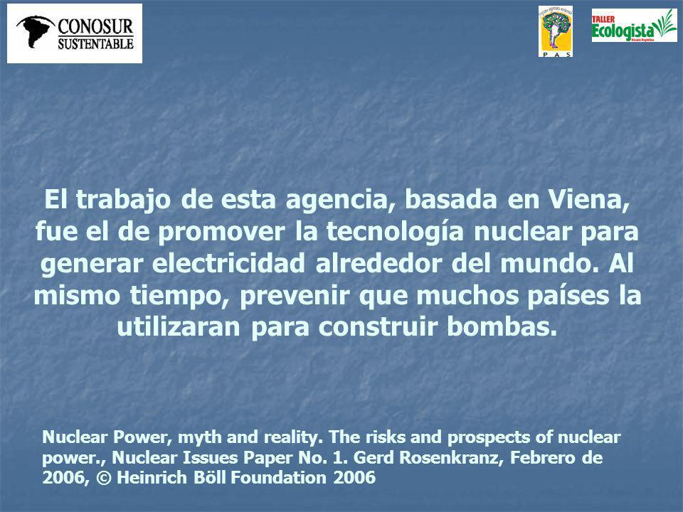 El trabajo de esta agencia, basada en Viena, fue el de promover la tecnología nuclear para generar electricidad alrededor del mundo.