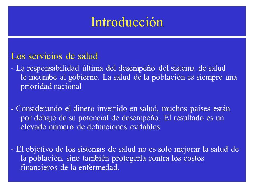 Introducción Los servicios de salud - La responsabilidad última del desempeño del sistema de salud le incumbe al gobierno.