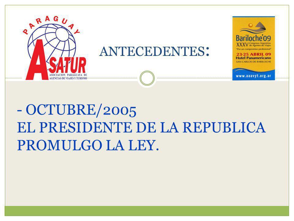 - OCTUBRE/2005 EL PRESIDENTE DE LA REPUBLICA PROMULGO LA LEY. ANTECEDENTES :
