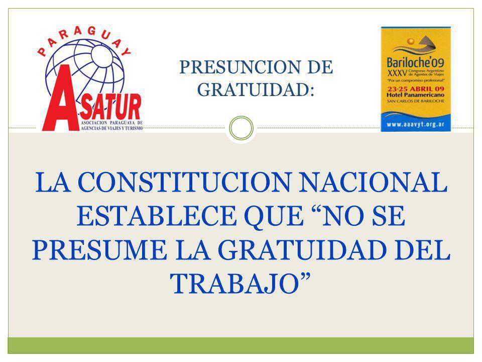 LA CONSTITUCION NACIONAL ESTABLECE QUE NO SE PRESUME LA GRATUIDAD DEL TRABAJO PRESUNCION DE GRATUIDAD:
