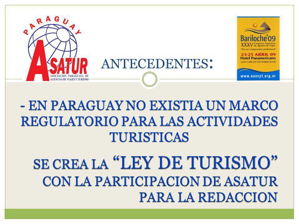 - EN PARAGUAY NO EXISTIA UN MARCO REGULATORIO PARA LAS ACTIVIDADES TURISTICAS ANTECEDENTES :