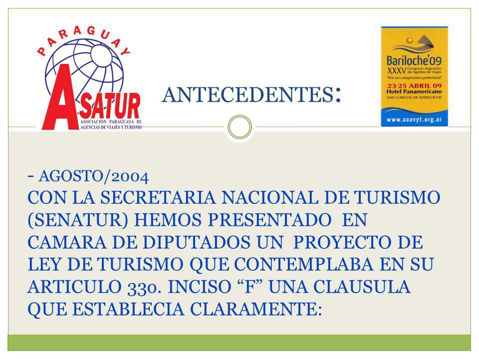 - AGOSTO/2004 CON LA SECRETARIA NACIONAL DE TURISMO (SENATUR) HEMOS PRESENTADO EN CAMARA DE DIPUTADOS UN PROYECTO DE LEY DE TURISMO QUE CONTEMPLABA EN SU ARTICULO 33o.