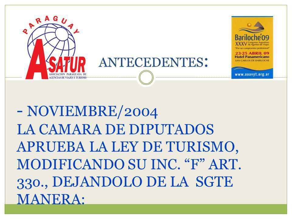 - NOVIEMBRE/2004 LA CAMARA DE DIPUTADOS APRUEBA LA LEY DE TURISMO, MODIFICANDO SU INC.