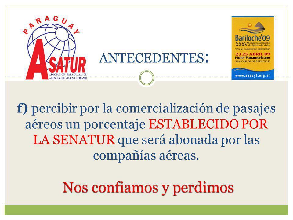 - MARZO/2005 LA CAMARA DE SENADORES APRUEBA LA LEY DE TURISMO con 71% DE APOYO Y LA VUELVE A MODIFICAR, DEJANDOLA DE LA SIGUIENTE MANERA: ANTECEDENTES :