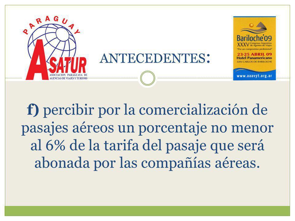 f) percibir por la comercialización de pasajes aéreos un porcentaje no menor al 6% de la tarifa del pasaje que será abonada por las compañías aéreas.
