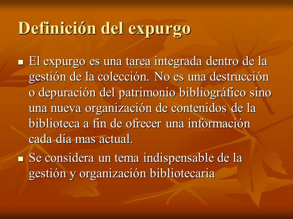 Definición del expurgo El expurgo es una tarea integrada dentro de la gestión de la colección. No es una destrucción o depuración del patrimonio bibli