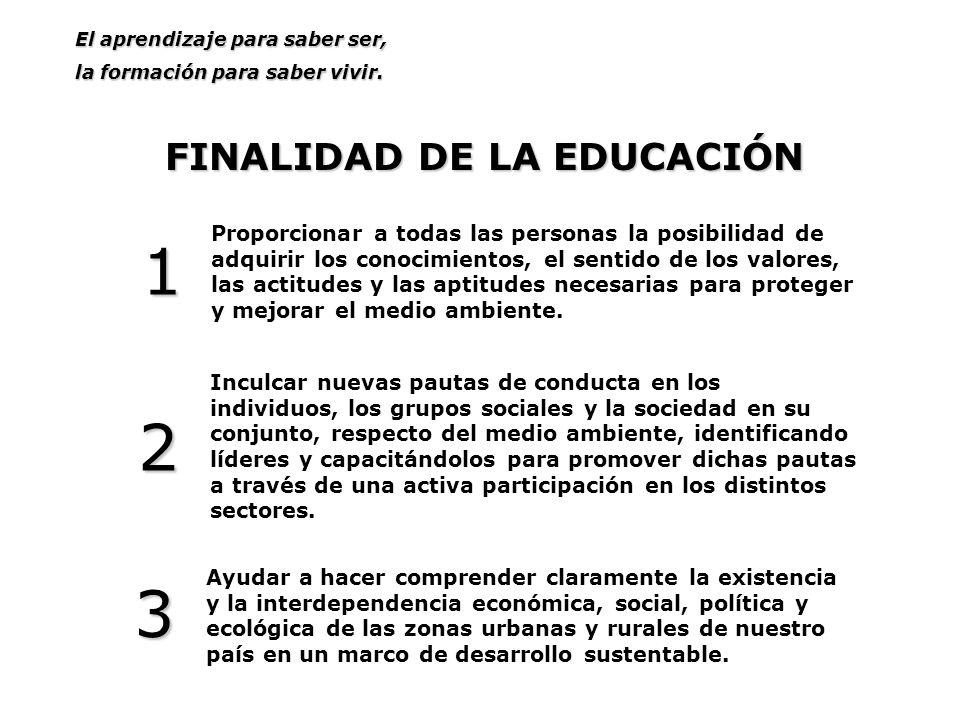 FINALIDAD DE LA EDUCACIÓN Ayudar a hacer comprender claramente la existencia y la interdependencia económica, social, política y ecológica de las zona