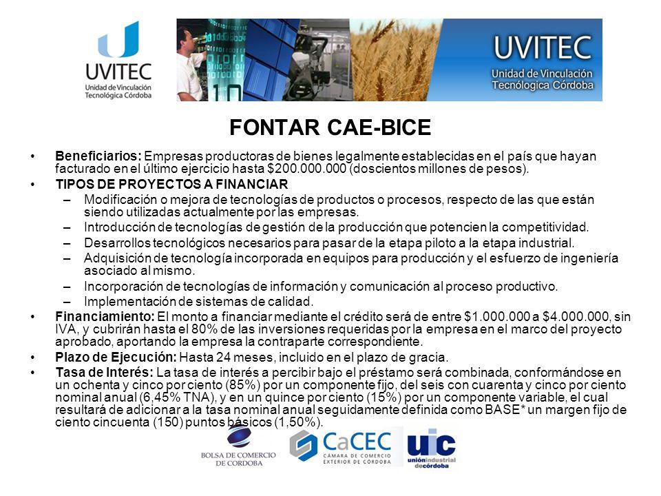FONTAR CAE-BICE Beneficiarios: Empresas productoras de bienes legalmente establecidas en el país que hayan facturado en el último ejercicio hasta $200.000.000 (doscientos millones de pesos).