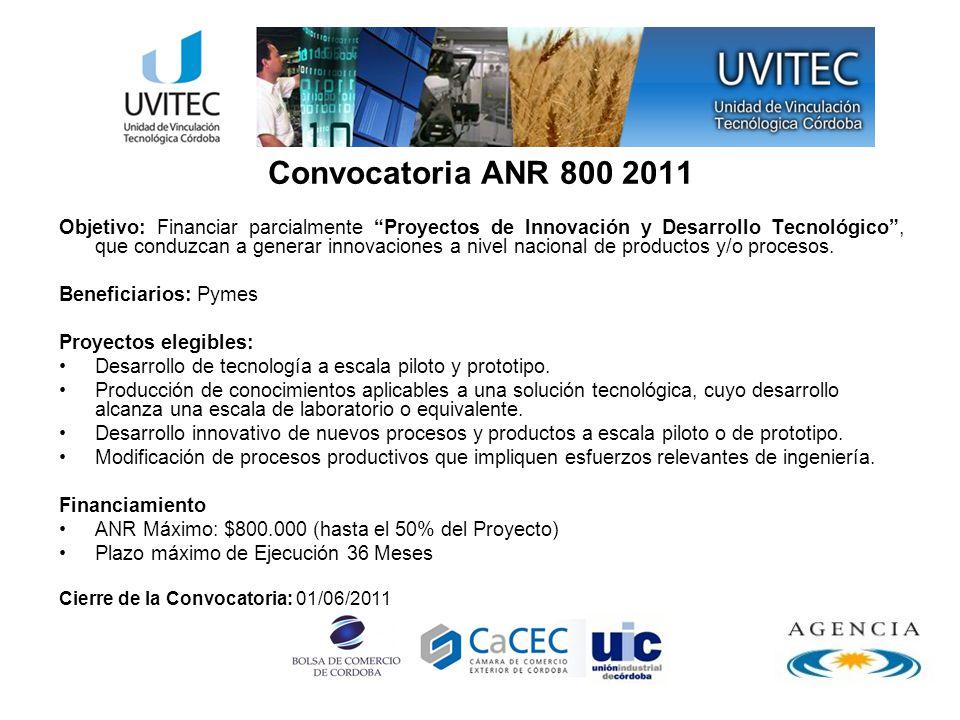 Convocatoria ANR 800 2011 Objetivo: Financiar parcialmente Proyectos de Innovación y Desarrollo Tecnológico, que conduzcan a generar innovaciones a nivel nacional de productos y/o procesos.