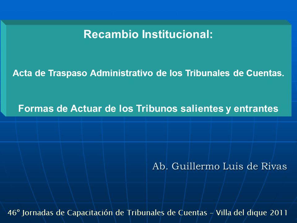 Ab. Guillermo Luis de Rivas 46º Jornadas de Capacitación de Tribunales de Cuentas – Villa del dique 2011 Recambio Institucional: Acta de Traspaso Admi