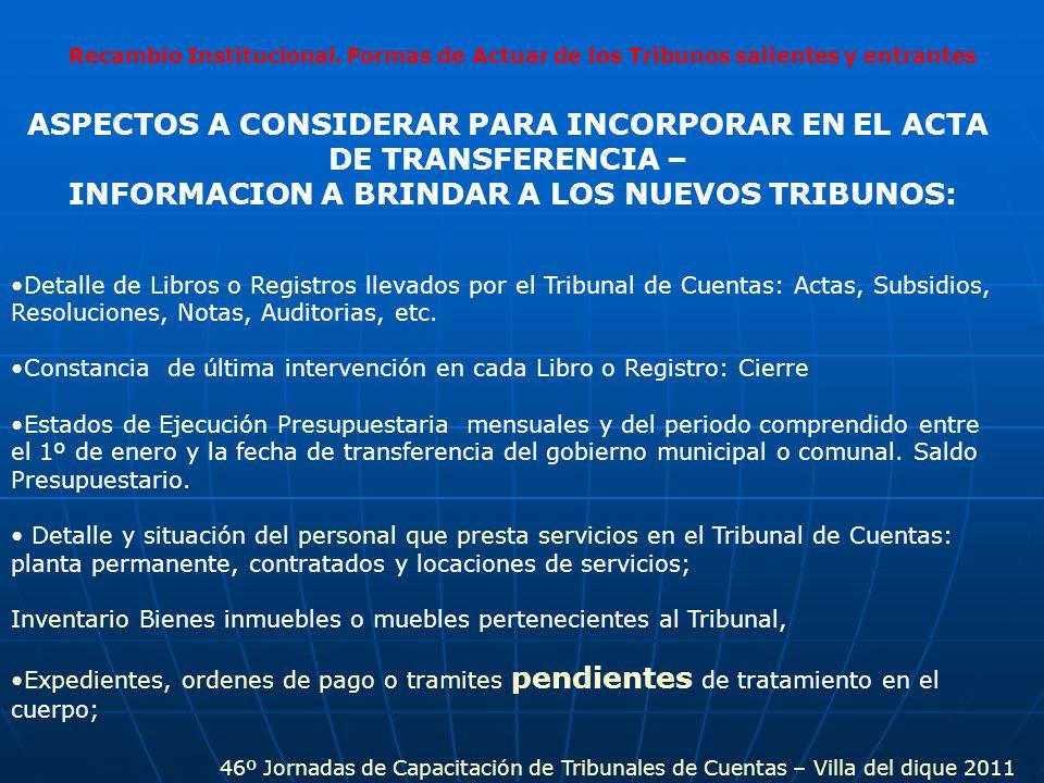 Recambio Institucional. Formas de Actuar de los Tribunos salientes y entrantes ASPECTOS A CONSIDERAR PARA INCORPORAR EN EL ACTA DE TRANSFERENCIA – INF