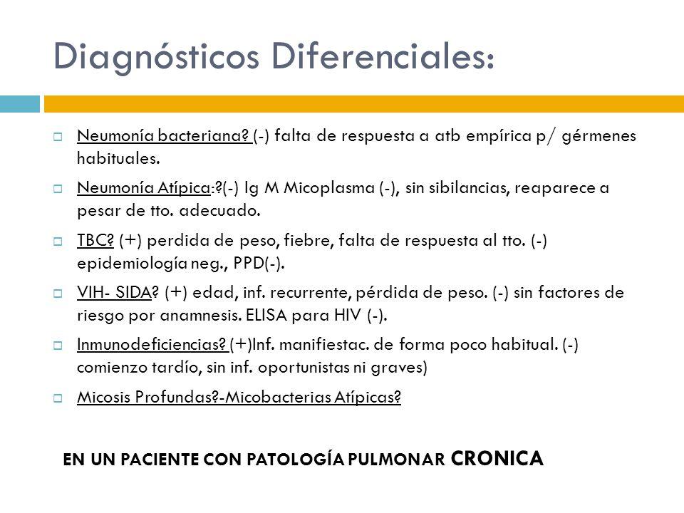 Diagnósticos Diferenciales: Neumonía bacteriana? (-) falta de respuesta a atb empírica p/ gérmenes habituales. Neumonía Atípica:?(-) Ig M Micoplasma (