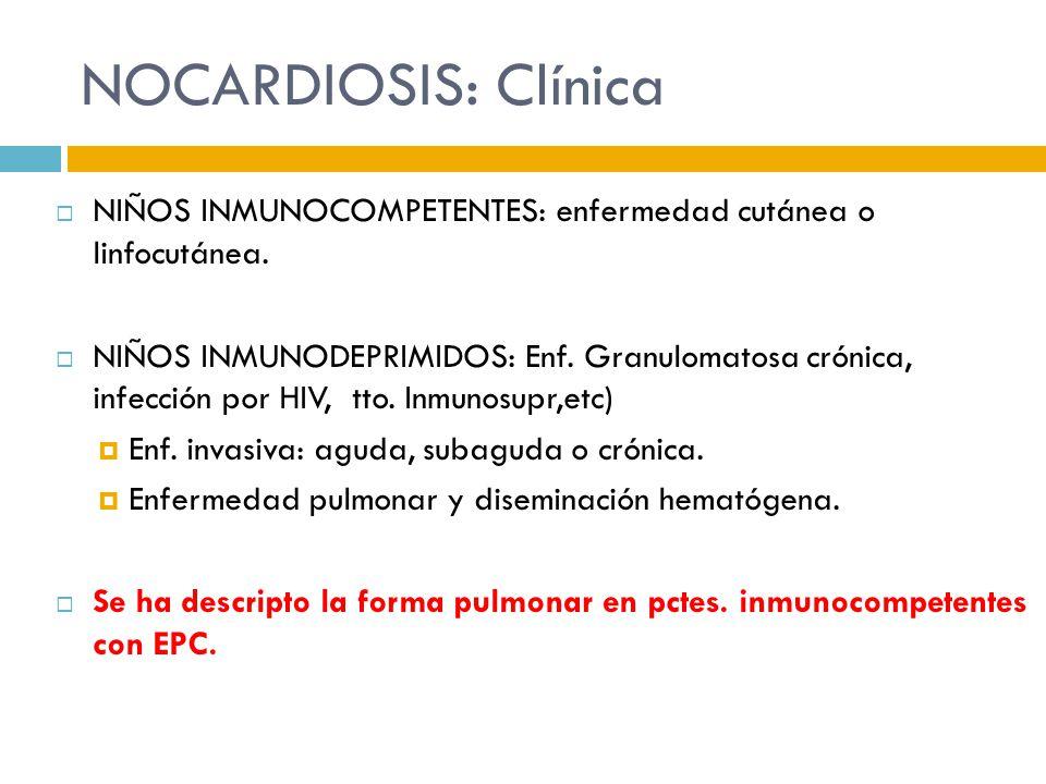 NOCARDIOSIS: Clínica NIÑOS INMUNOCOMPETENTES: enfermedad cutánea o linfocutánea. NIÑOS INMUNODEPRIMIDOS: Enf. Granulomatosa crónica, infección por HIV