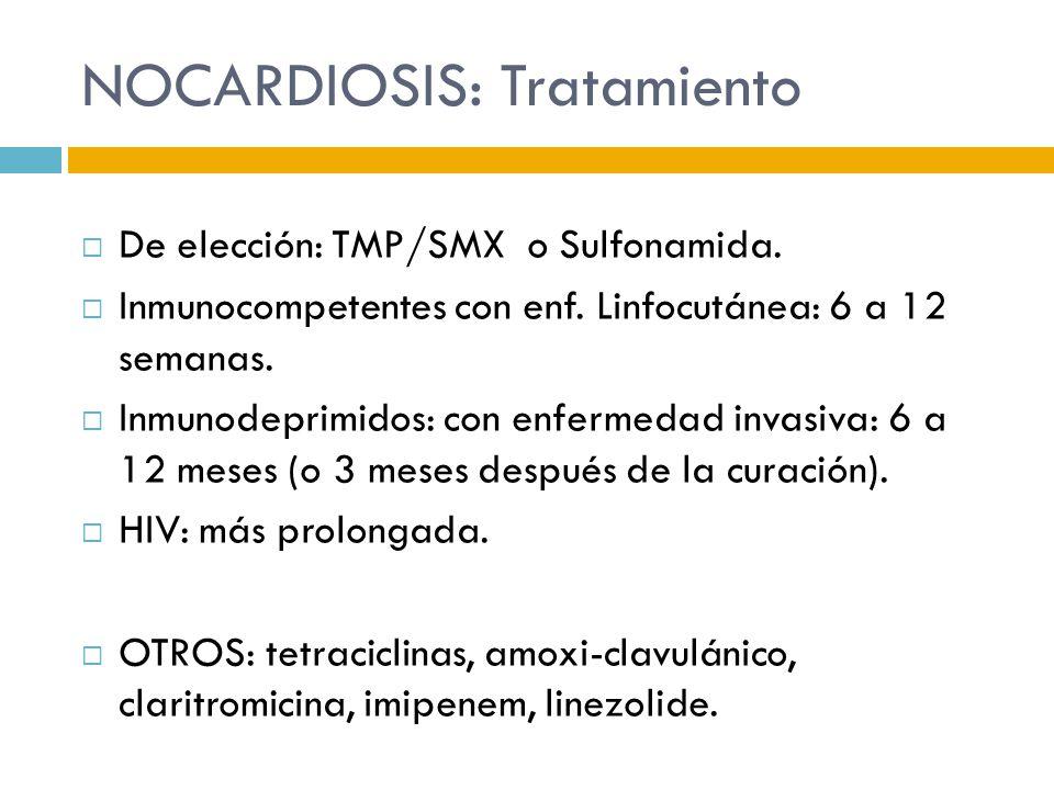 NOCARDIOSIS: Tratamiento De elección: TMP/SMX o Sulfonamida. Inmunocompetentes con enf. Linfocutánea: 6 a 12 semanas. Inmunodeprimidos: con enfermedad