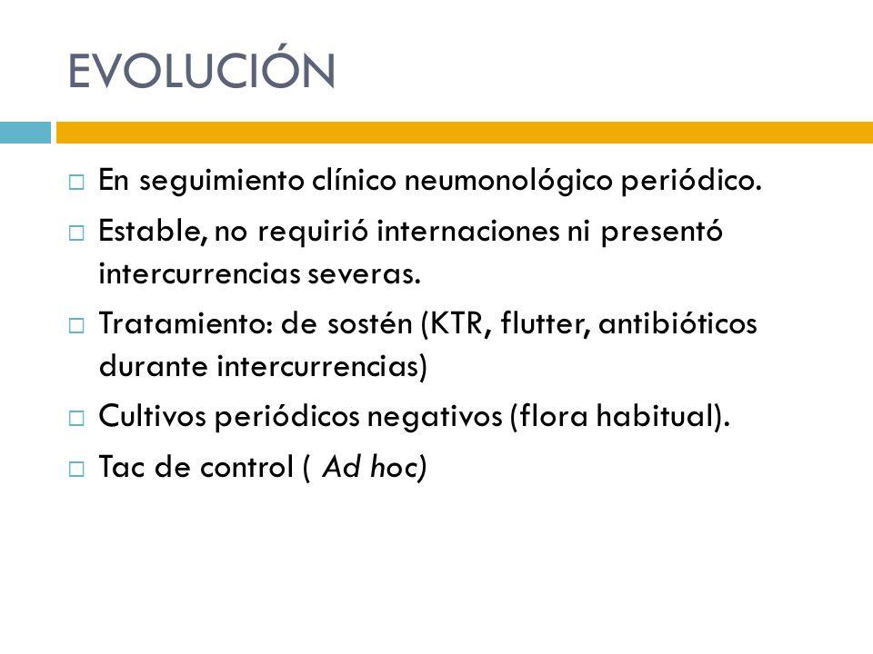 EVOLUCIÓN En seguimiento clínico neumonológico periódico. Estable, no requirió internaciones ni presentó intercurrencias severas. Tratamiento: de sost