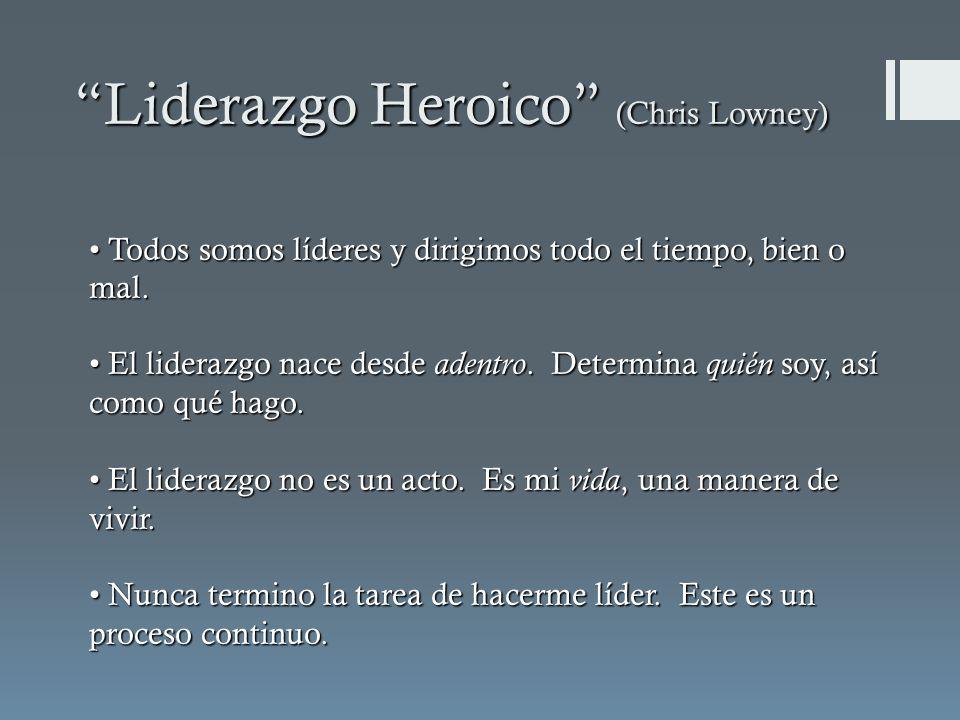 Liderazgo Heroico (Chris Lowney) Todos somos líderes y dirigimos todo el tiempo, bien o mal.