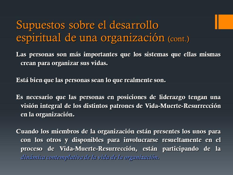 Supuestos sobre el desarrollo espiritual de una organización (cont.) Las personas son más importantes que los sistemas que ellas mismas crean para organizar sus vidas.